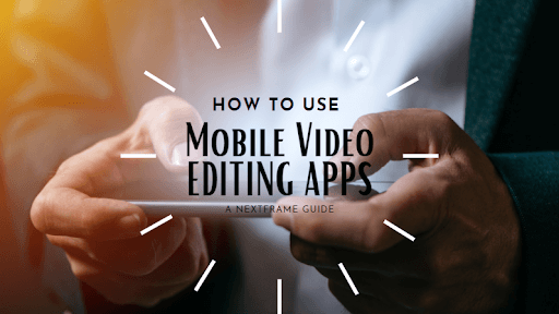 how to use mobile video editing apps banner