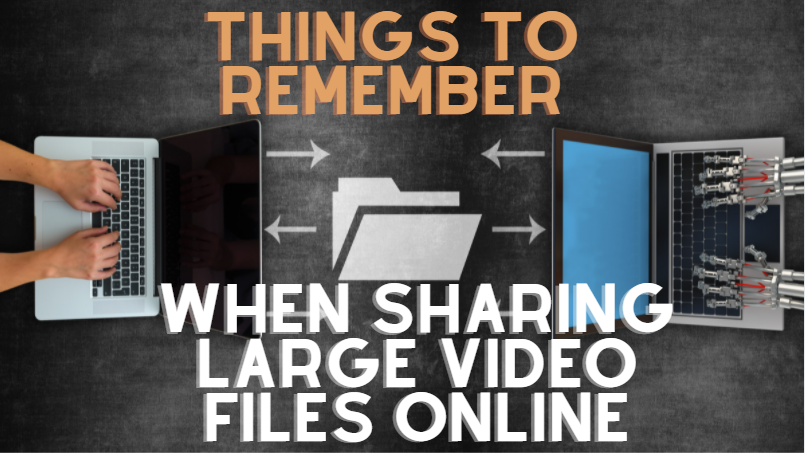7 Things You Should Remember When You Share Large Video Files For Your Video Editing