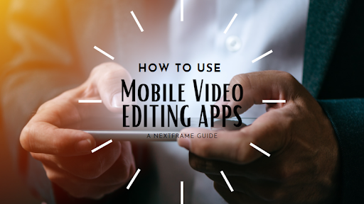 Tips On Using Nextframe as Mobile Video Editing App