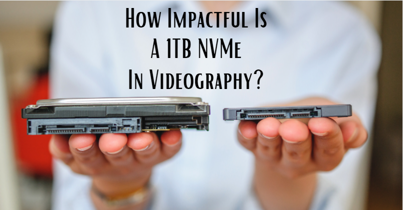 1TB NVMe: How Does it Impact Your Videography Business?