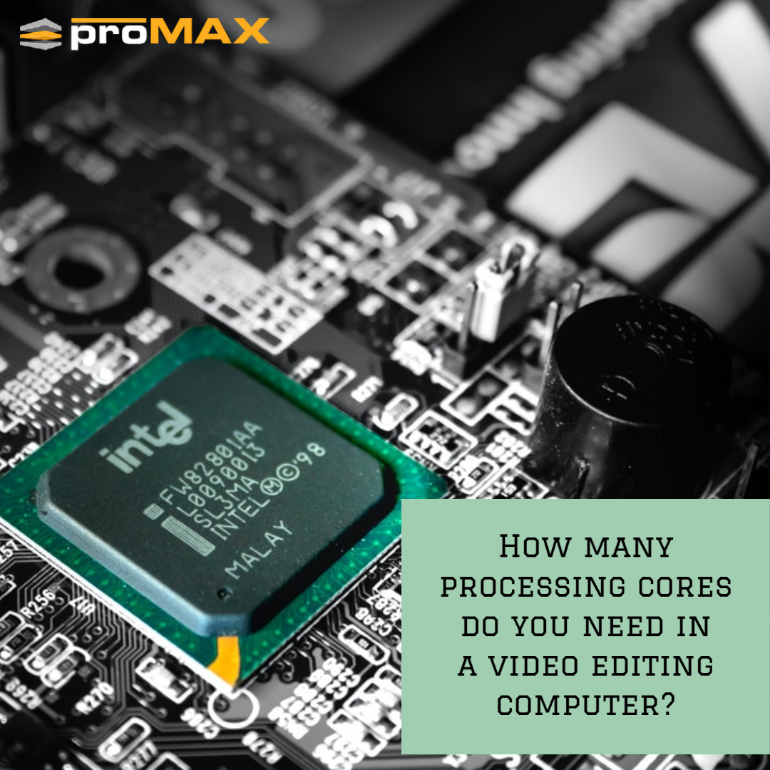 How many processing cores do you need in a video editing computer?