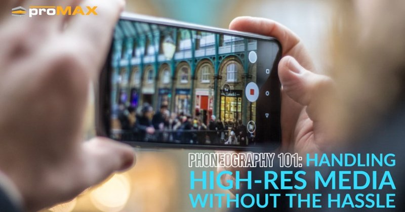 Phoneography 101: Handling High-Res Media without the Hassle
