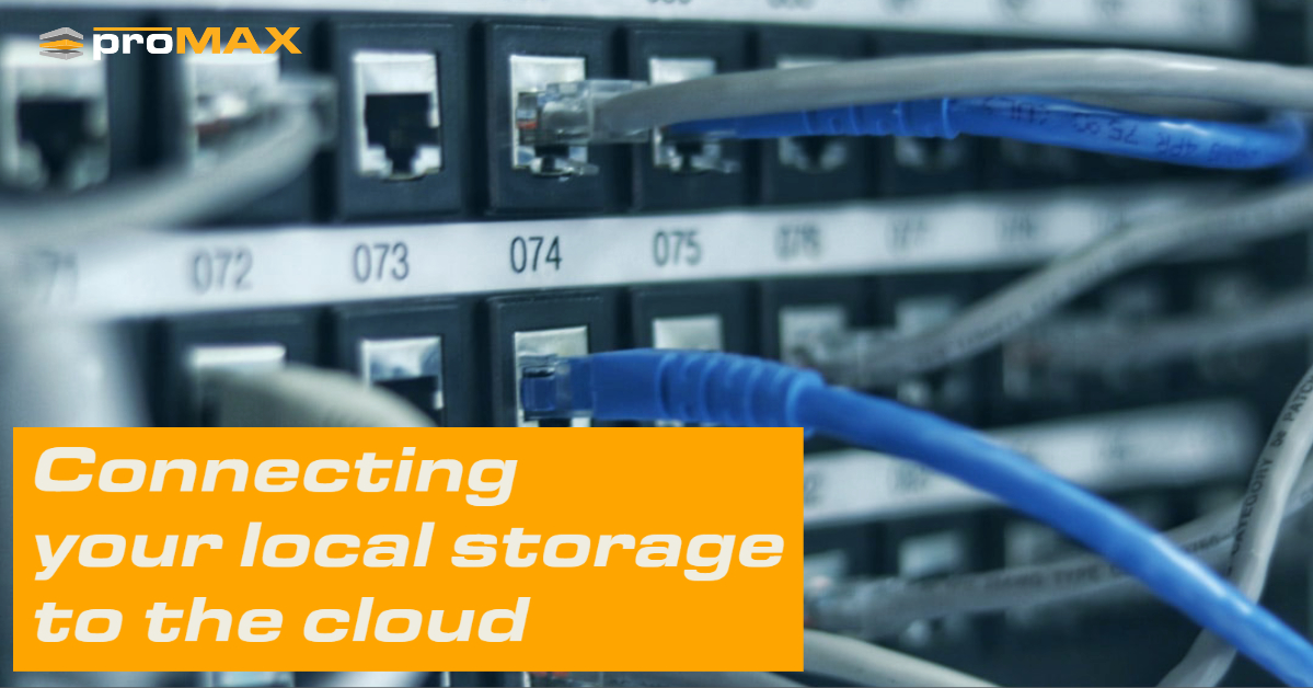 Connecting your local and cloud storage with ProMAX