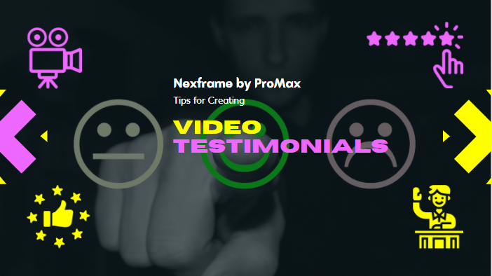 7 Tips on How to Produce Appealing Customer Video Testimonials Using NextFrame