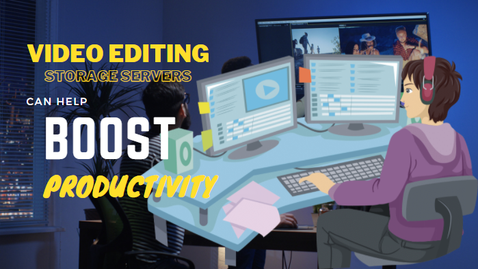 Ways A Video Editing Storage Server Can Help Boost Your Team's Productivity