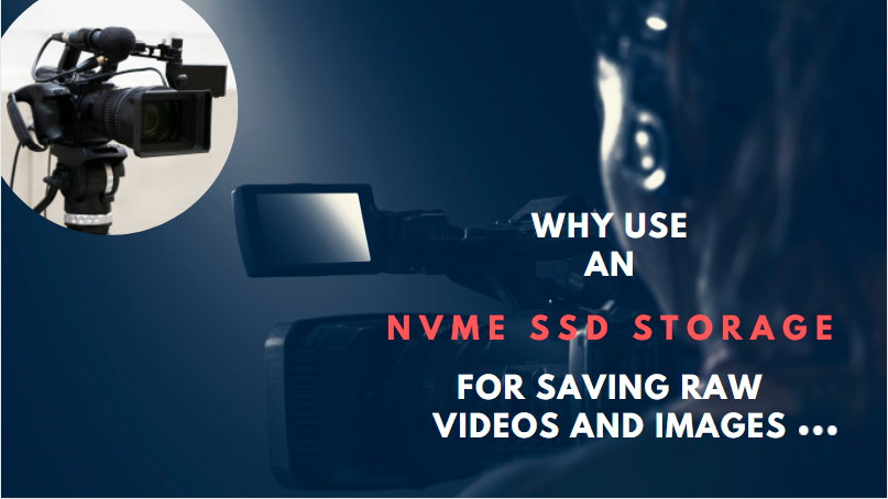 Reasons for Using NVMe SSD Storage to Save RAW Video and Image