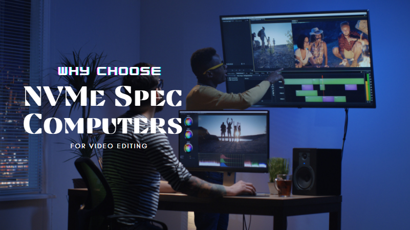 Why Editors Are Using NVMe Spec Computers While Working With Video