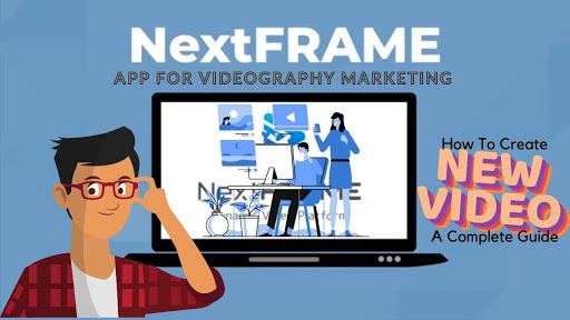 Ways to Improve Business by Using Nextframe App for Videography Marketing
